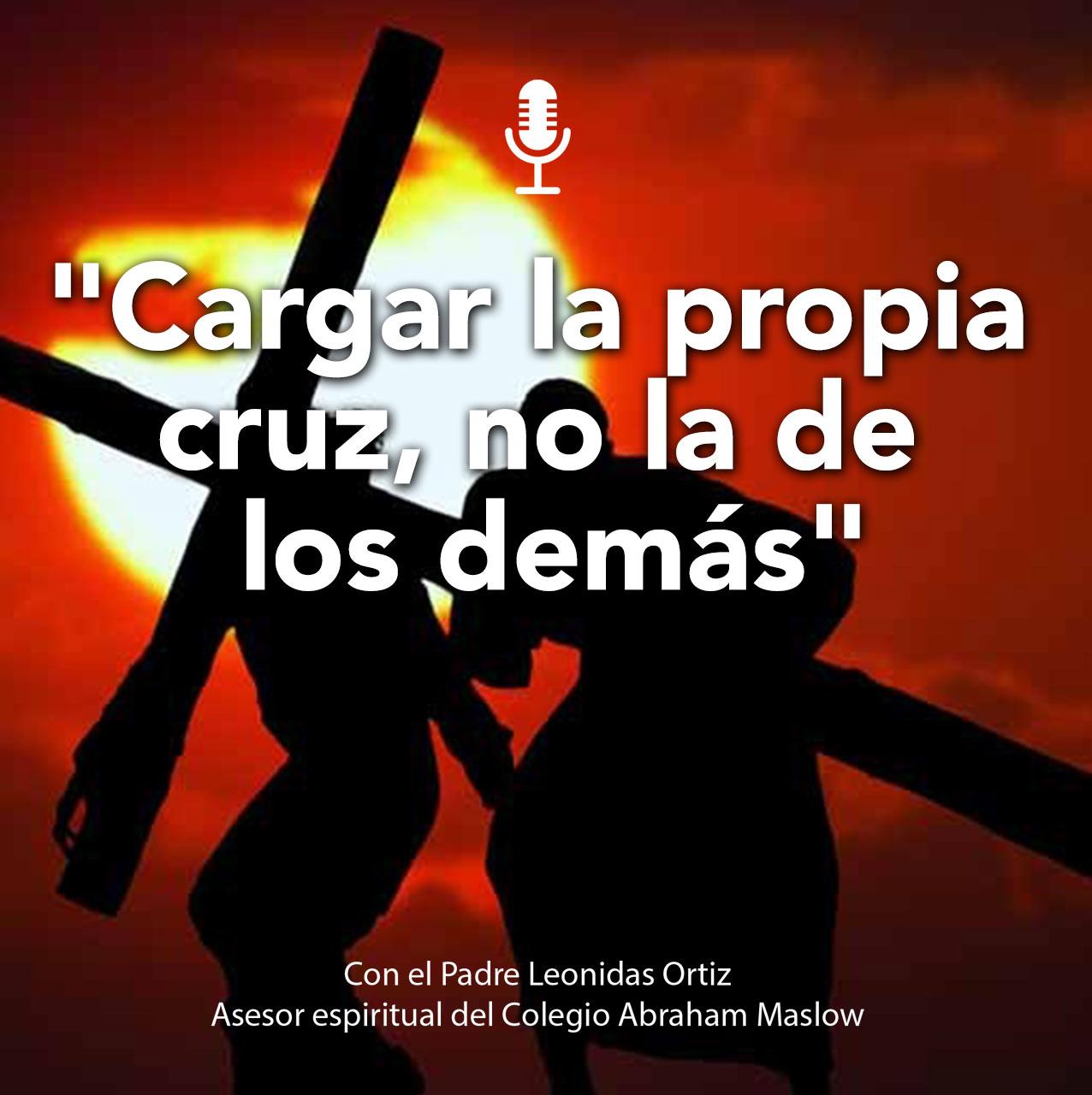 """Podcast #100: """"Cargar La Propia Cruz, No La De Los Demás"""""""